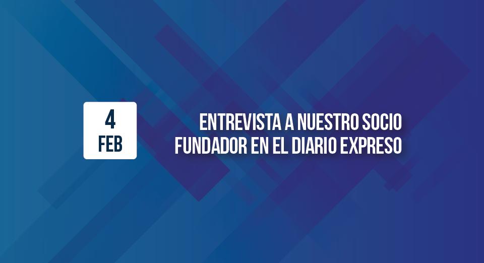 Entrevista a nuestro Socio Fundador en el diario Expreso