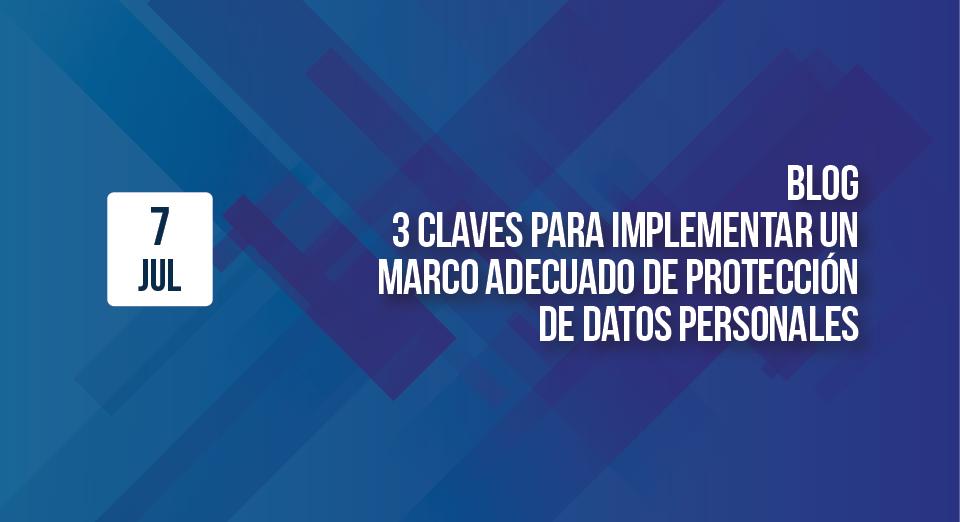 3 claves para implementar un marco de protección de datos personales