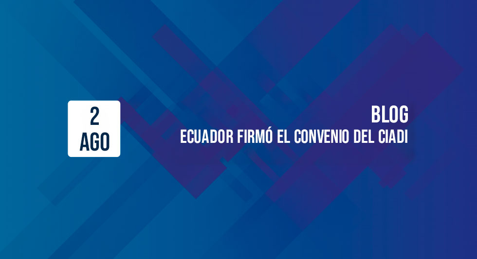 ECUADOR FIRMÓ EL CONVENIO DEL CIADI